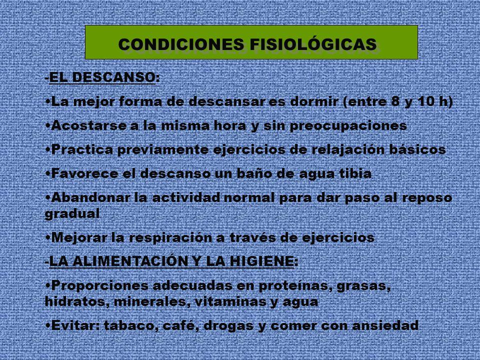 CONDICIONES FISIOLÓGICAS -EL DESCANSO: La mejor forma de descansar es dormir (entre 8 y 10 h) Acostarse a la misma hora y sin preocupaciones Practica