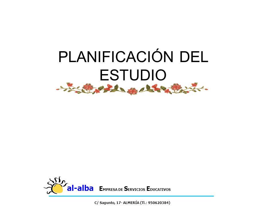 PLANIFICACIÓN DEL ESTUDIO al-alba E MPRESA DE S ERVICIOS E DUCATIVOS C/ Sagunto, 17- ALMERÍA (Tl.: 950620384)