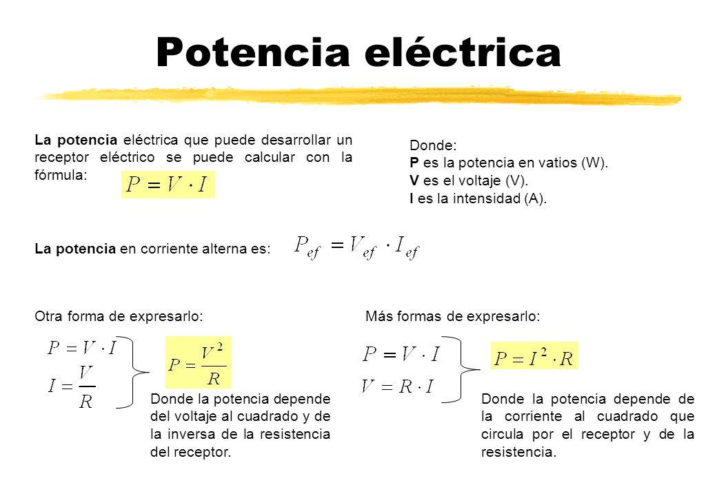 Potencia eléctrica La potencia eléctrica que puede desarrollar un receptor eléctrico se puede calcular con la fórmula: Donde: P es la potencia en vati