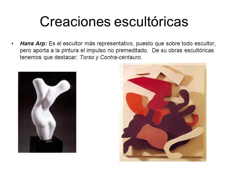 Creaciones escultóricas Hans Arp: Es el escultor más representativo, puesto que sobre todo escultor, pero aporta a la pintura el impulso no premeditad