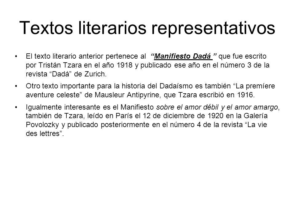 Textos literarios representativos El texto literario anterior pertenece al Manifiesto Dadá que fue escrito por Tristán Tzara en el año 1918 y publicad