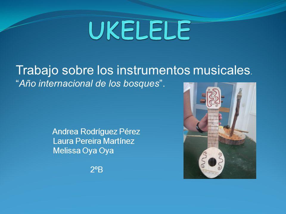 Trabajo sobre los instrumentos musicales. Año internacional de los bosques. Andrea Rodríguez Pérez Laura Pereira Martínez Melissa Oya Oya 2ºB