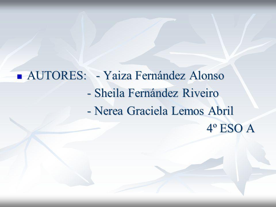 AUTORES: - Yaiza Fernández Alonso AUTORES: - Yaiza Fernández Alonso - Sheila Fernández Riveiro - Sheila Fernández Riveiro - Nerea Graciela Lemos Abril
