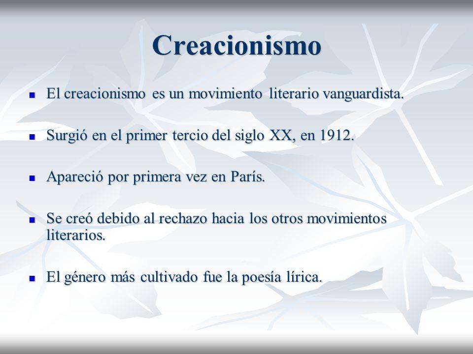 Creacionismo El creacionismo es un movimiento literario vanguardista. El creacionismo es un movimiento literario vanguardista. Surgió en el primer ter