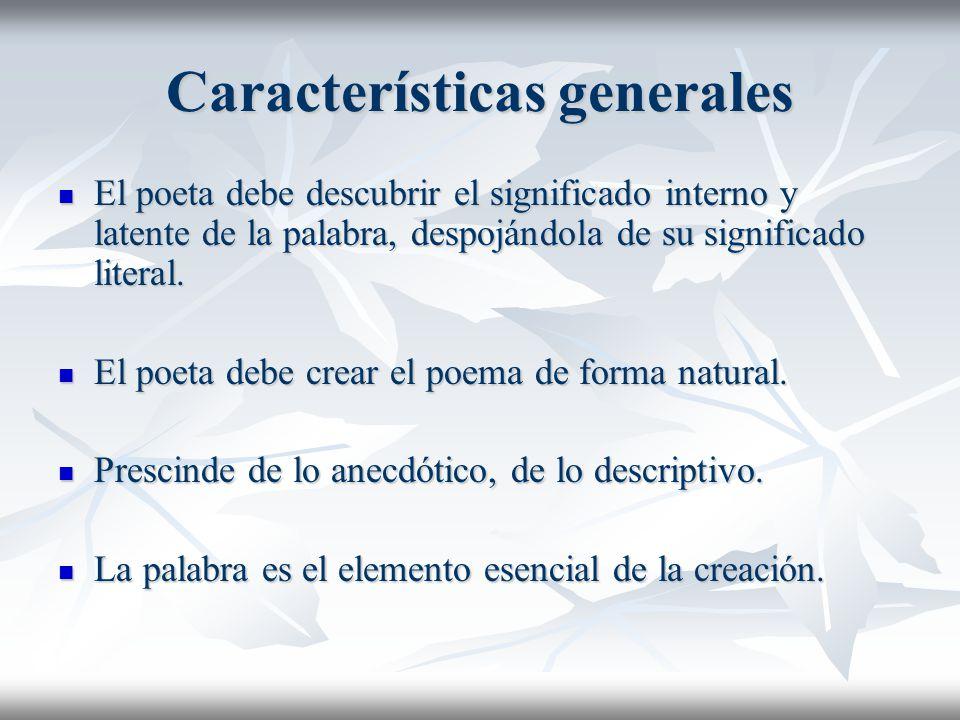 Características generales El poeta debe descubrir el significado interno y latente de la palabra, despojándola de su significado literal. El poeta deb