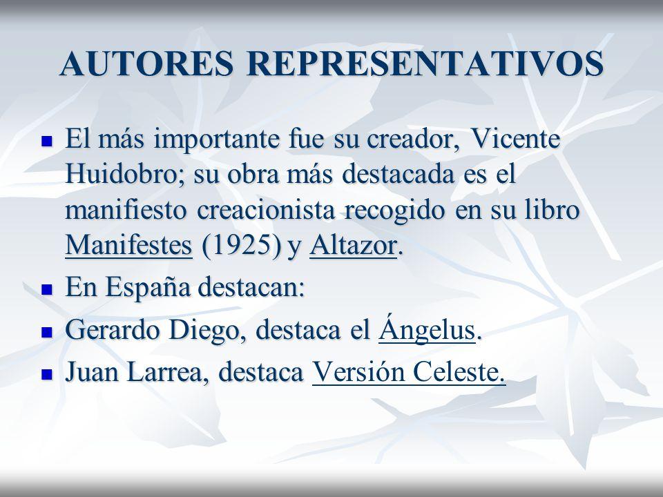 AUTORES REPRESENTATIVOS El más importante fue su creador, Vicente Huidobro; su obra más destacada es el manifiesto creacionista recogido en su libro M