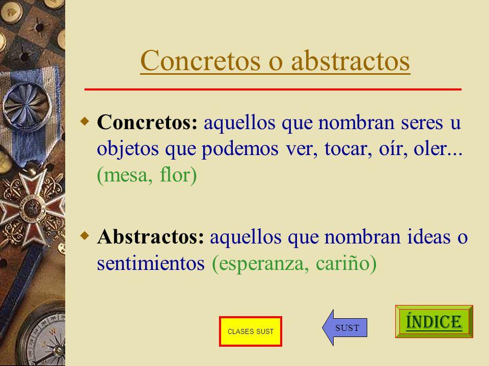 Concretos o abstractos Concretos: aquellos que nombran seres u objetos que podemos ver, tocar, oír, oler...