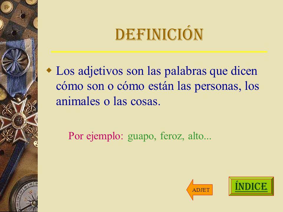 Definición Los adjetivos son las palabras que dicen cómo son o cómo están las personas, los animales o las cosas.