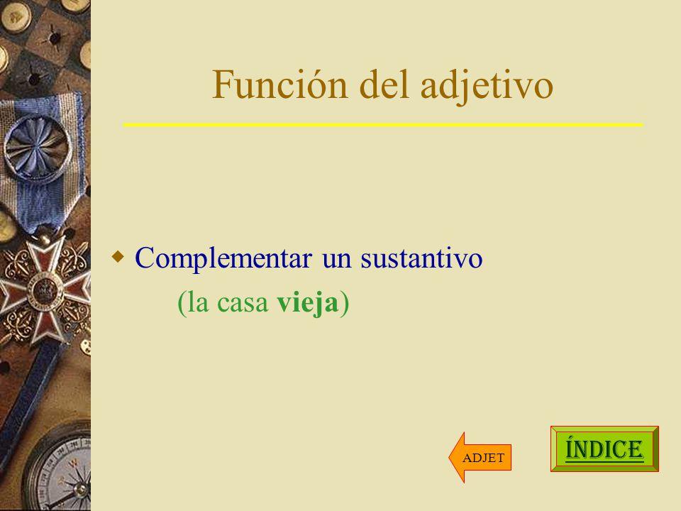 Función del adjetivo Complementar un sustantivo (la casa vieja) ÍNDICE ADJET