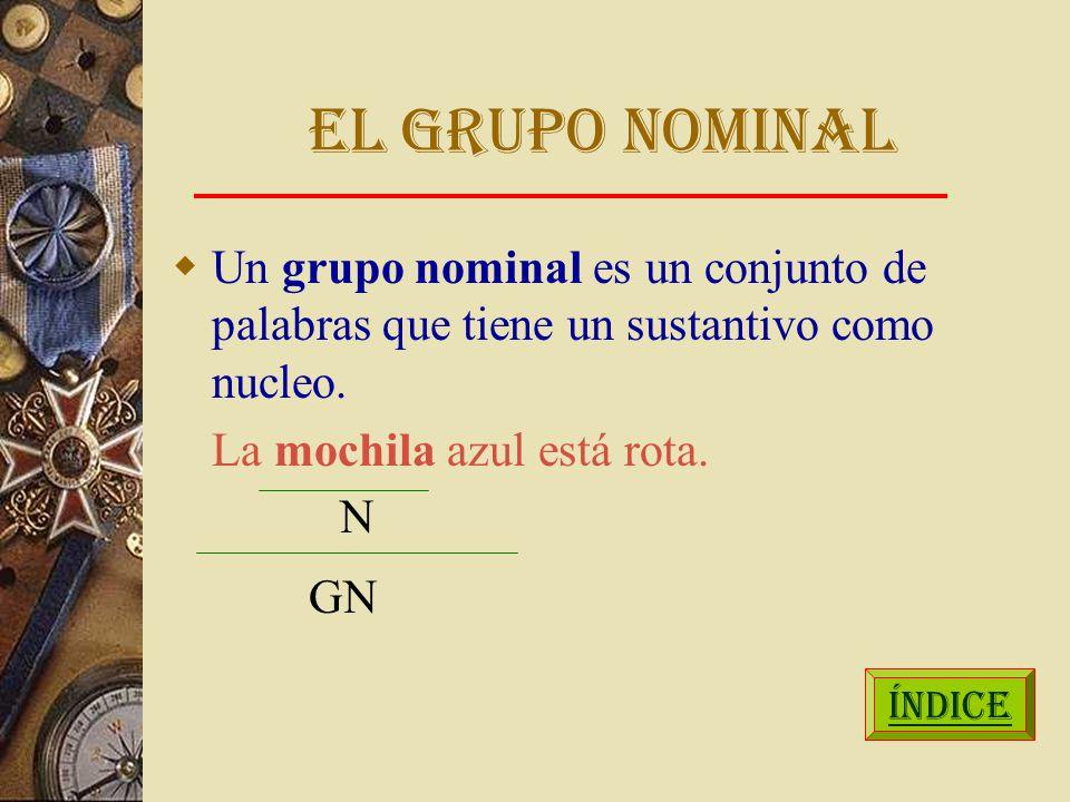 EL GRUPO NOMINAL Un grupo nominal es un conjunto de palabras que tiene un sustantivo como nucleo.