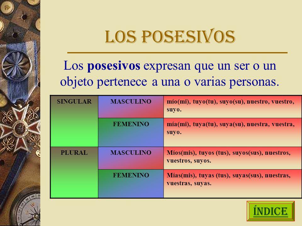 LOS POSESIVOS ÍNDICE SINGULARMASCULINOmío(mi), tuyo(tu), suyo(su), nuestro, vuestro, suyo.