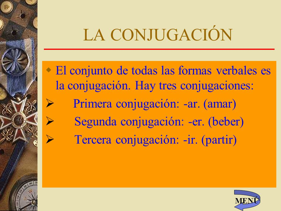 LA CONJUGACIÓN El conjunto de todas las formas verbales es la conjugación.