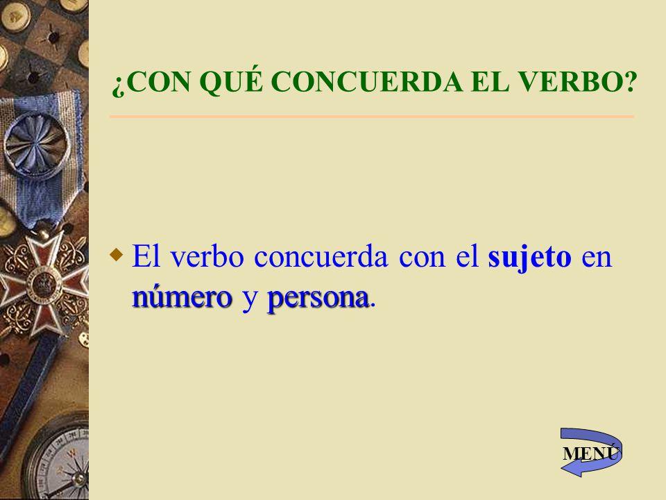 ¿CON QUÉ CONCUERDA EL VERBO.númeropersona El verbo concuerda con el sujeto en número y persona.
