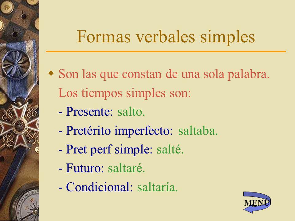 Formas verbales simples Son las que constan de una sola palabra.