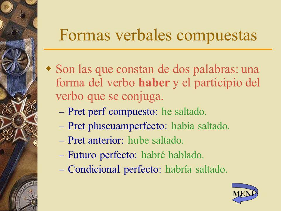 Formas verbales compuestas Son las que constan de dos palabras: una forma del verbo haber y el participio del verbo que se conjuga.