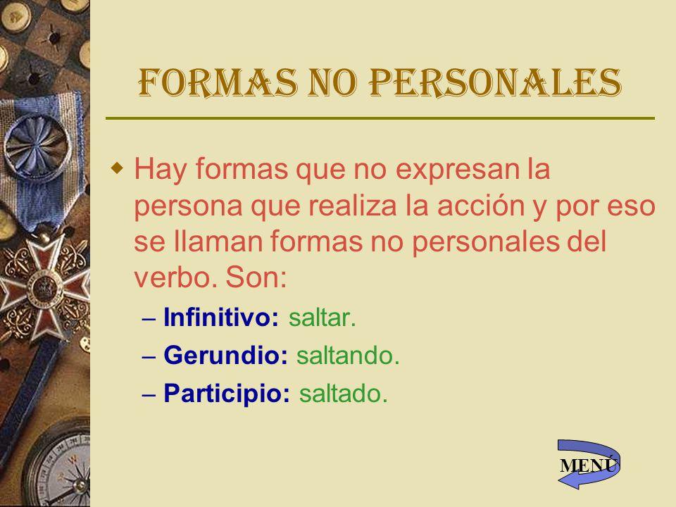 Formas no personales Hay formas que no expresan la persona que realiza la acción y por eso se llaman formas no personales del verbo.