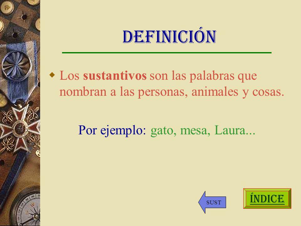 Definición Los sustantivos son las palabras que nombran a las personas, animales y cosas.