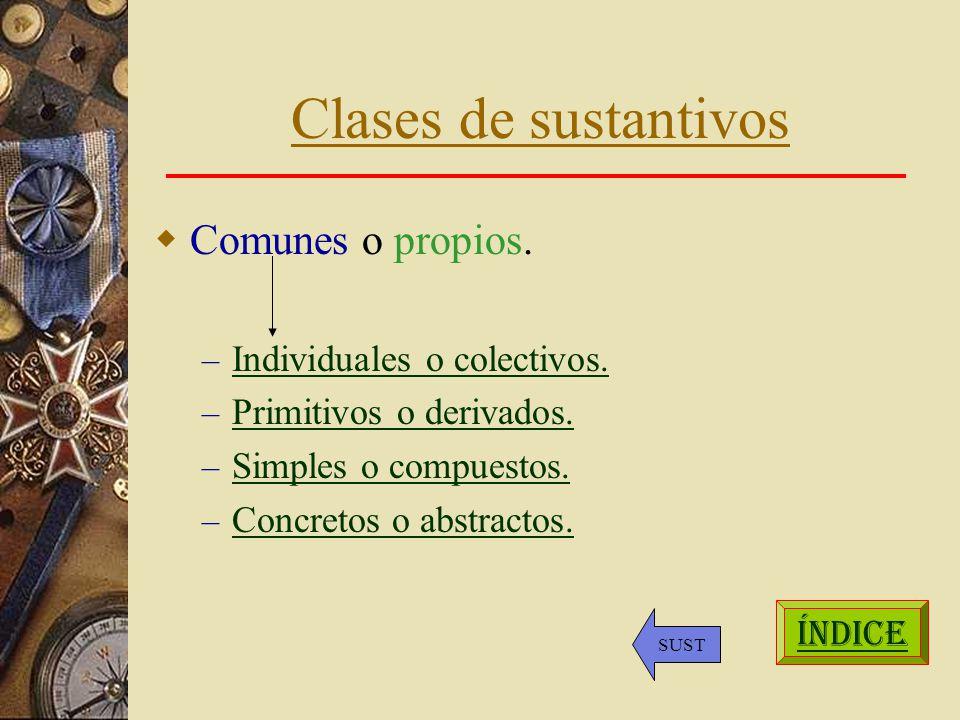 Clases de sustantivos Comunes o propios.– Individuales o colectivos.