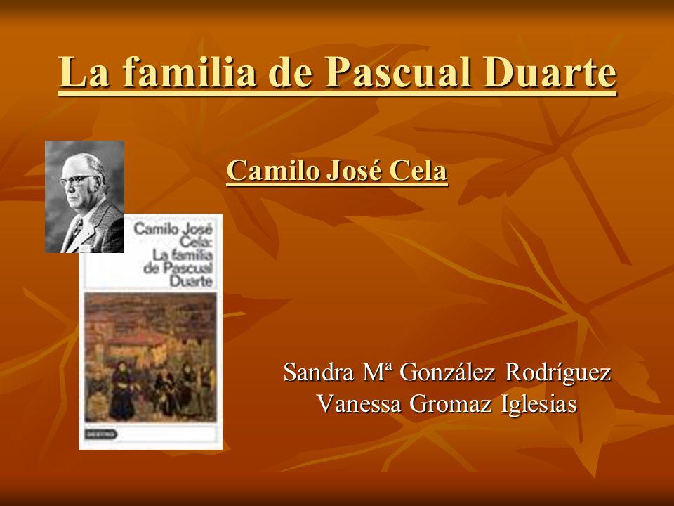 La familia de Pascual Duarte Camilo José Cela Sandra Mª González Rodríguez Vanessa Gromaz Iglesias
