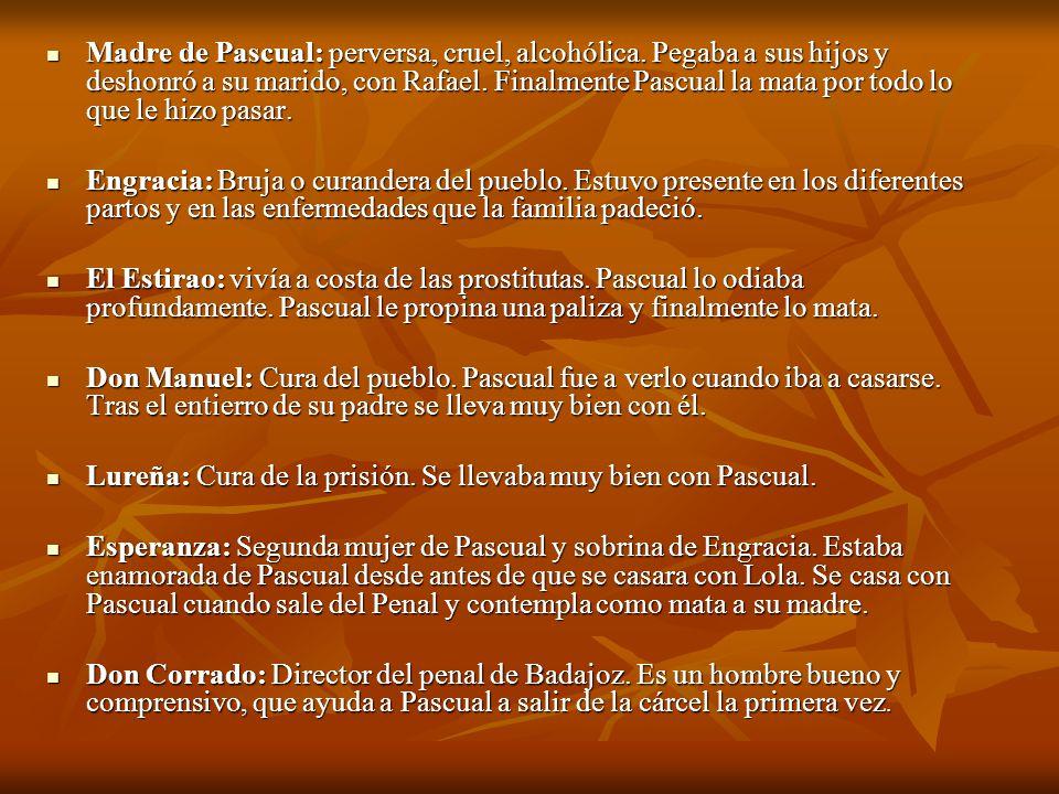 Madre de Pascual: perversa, cruel, alcohólica. Pegaba a sus hijos y deshonró a su marido, con Rafael. Finalmente Pascual la mata por todo lo que le hi