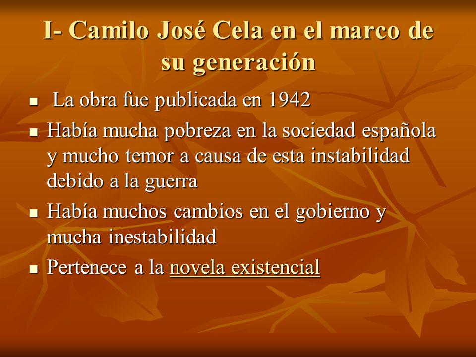 I- Camilo José Cela en el marco de su generación La obra fue publicada en 1942 La obra fue publicada en 1942 Había mucha pobreza en la sociedad españo