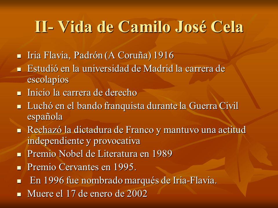 II- Vida de Camilo José Cela Iria Flavia, Padrón (A Coruña) 1916 Iria Flavia, Padrón (A Coruña) 1916 Estudió en la universidad de Madrid la carrera de