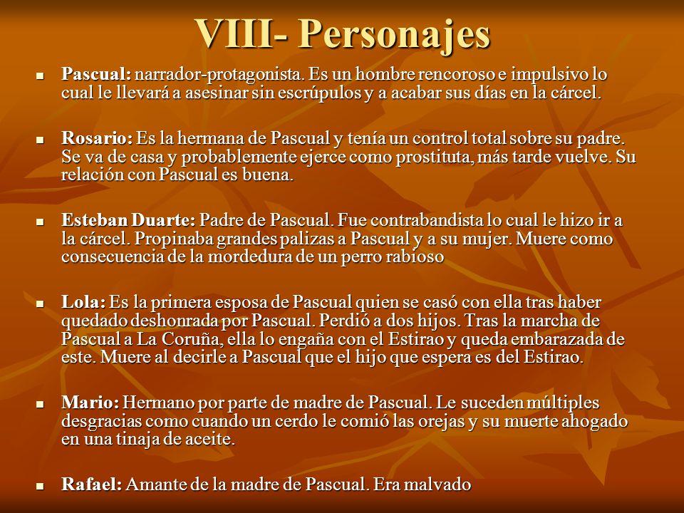 VIII- Personajes Pascual: narrador-protagonista. Es un hombre rencoroso e impulsivo lo cual le llevará a asesinar sin escrúpulos y a acabar sus días e