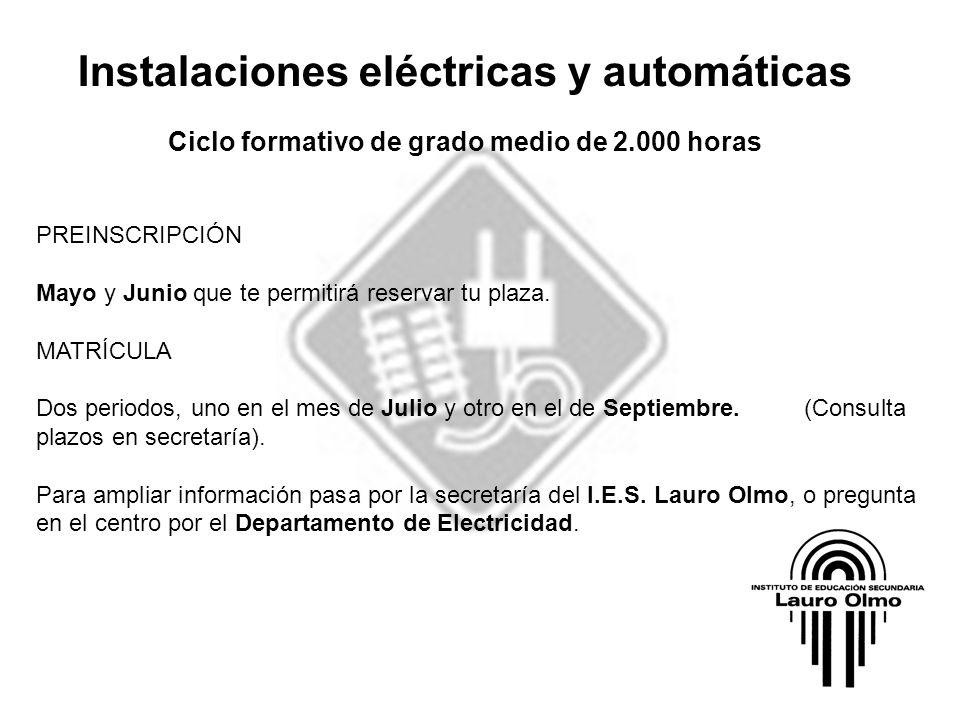 Instalaciones eléctricas y automáticas Ciclo formativo de grado medio de 2.000 horas PREINSCRIPCIÓN Mayo y Junio que te permitirá reservar tu plaza. M
