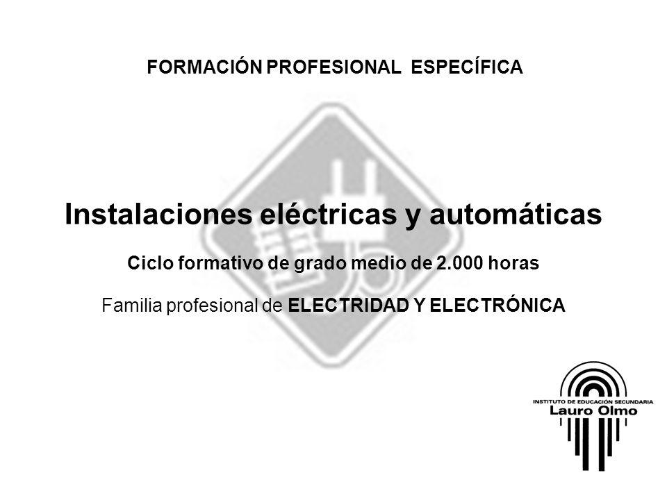Instalaciones eléctricas y automáticas Ciclo formativo de grado medio de 2.000 horas Familia profesional de ELECTRIDAD Y ELECTRÓNICA FORMACIÓN PROFESI