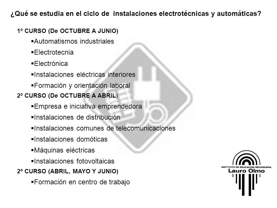 ¿Qué se estudia en el ciclo de instalaciones electrotécnicas y automáticas? 1º CURSO (De OCTUBRE A JUNIO) Automatismos industriales Electrotecnia Elec