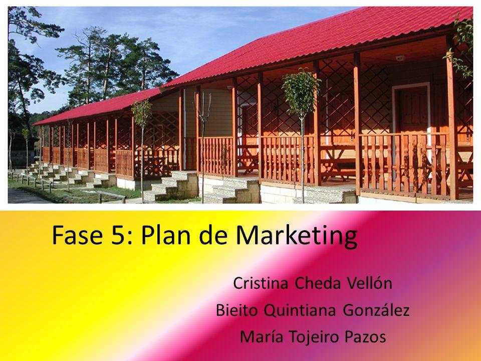 Fase 5: Plan de Marketing Cristina Cheda Vellón Bieito Quintiana González María Tojeiro Pazos