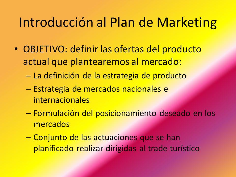Introducción al Plan de Marketing OBJETIVO: definir las ofertas del producto actual que plantearemos al mercado: – La definición de la estrategia de p