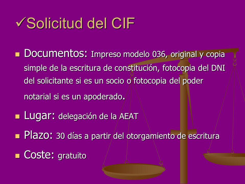 Solicitud del CIF Solicitud del CIF Documentos: Impreso modelo 036, original y copia simple de la escritura de constitución, fotocopia del DNI del sol