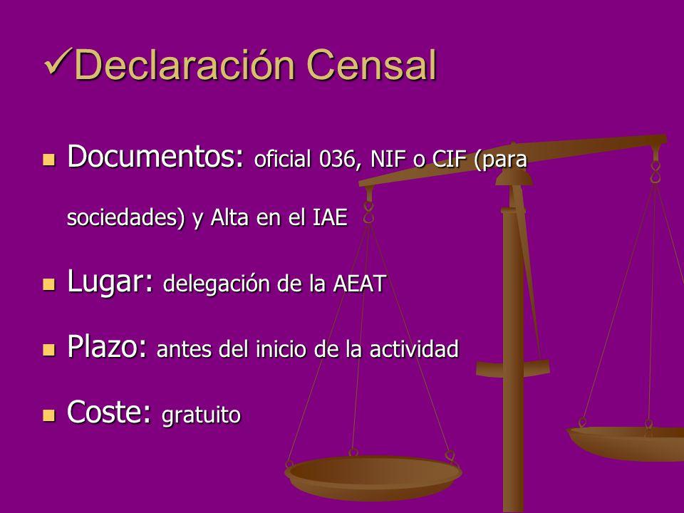 Declaración Censal Declaración Censal Documentos: oficial 036, NIF o CIF (para sociedades) y Alta en el IAE Documentos: oficial 036, NIF o CIF (para s
