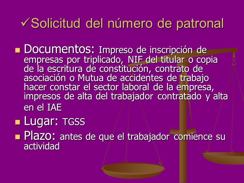 Solicitud del número de patronal Solicitud del número de patronal Documentos: Impreso de inscripción de empresas por triplicado, NIF del titular o cop