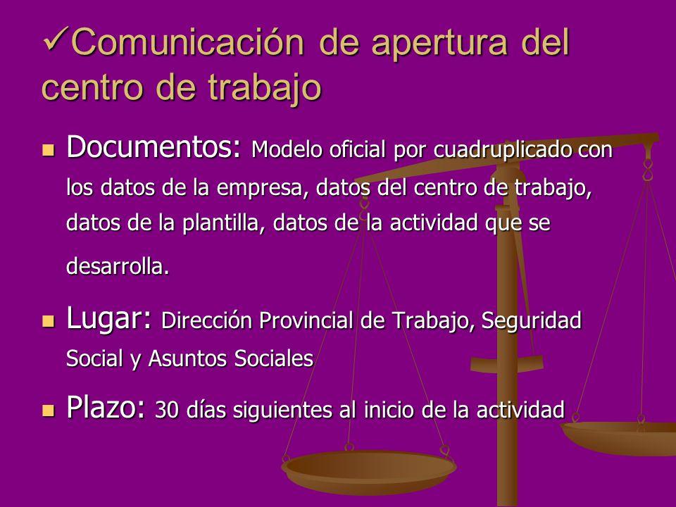 Comunicación de apertura del centro de trabajo Comunicación de apertura del centro de trabajo Documentos: Modelo oficial por cuadruplicado con los dat