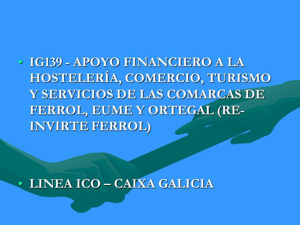 IG139 - APOYO FINANCIERO A LA HOSTELERÍA, COMERCIO, TURISMO Y SERVICIOS DE LAS COMARCAS DE FERROL, EUME Y ORTEGAL (RE- INVIRTE FERROL)IG139 - APOYO FI