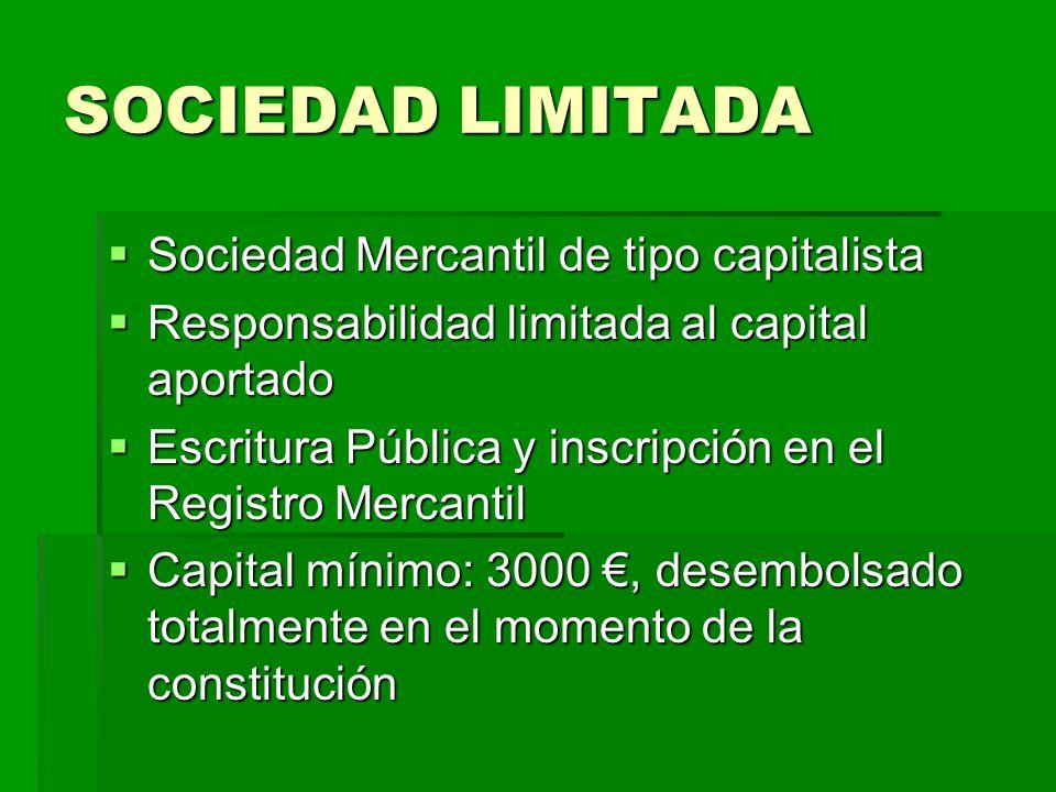 SOCIEDAD LIMITADA Sociedad Mercantil de tipo capitalista Sociedad Mercantil de tipo capitalista Responsabilidad limitada al capital aportado Responsab