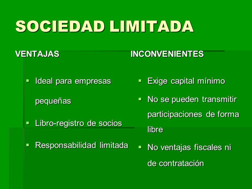 SOCIEDAD LIMITADA VENTAJAS Ideal para empresas pequeñas Ideal para empresas pequeñas Libro-registro de socios Libro-registro de socios Responsabilidad