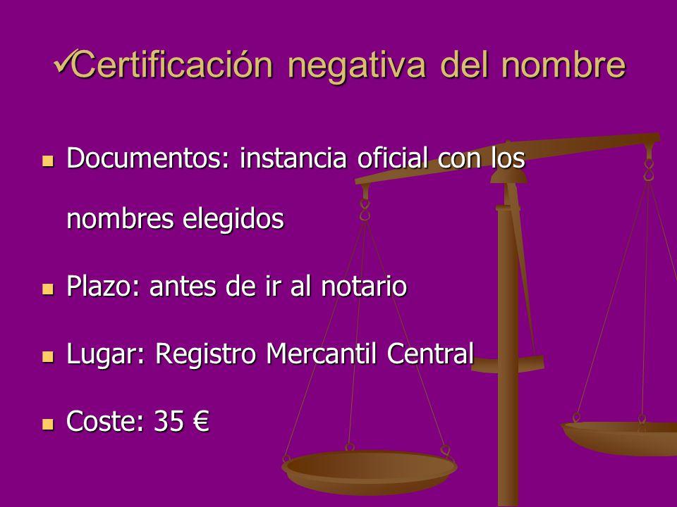 Certificación negativa del nombre Certificación negativa del nombre Documentos: instancia oficial con los nombres elegidos Documentos: instancia ofici