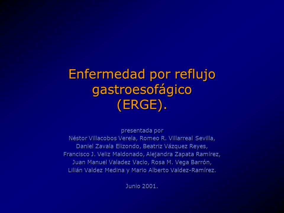 Enfermedad por reflujo gastroesofágico (ERGE). presentada por Néstor Villacobos Verela, Romeo R. Villarreal Sevilla, Daniel Zavala Elizondo, Beatriz V