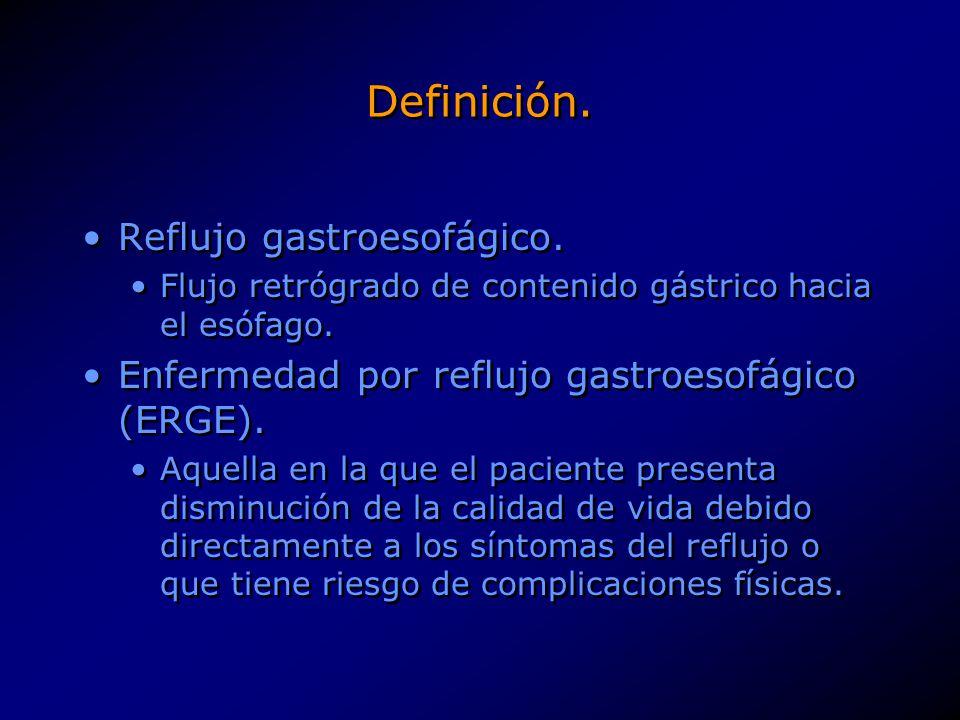 Definición. Reflujo gastroesofágico. Flujo retrógrado de contenido gástrico hacia el esófago. Enfermedad por reflujo gastroesofágico (ERGE). Aquella e