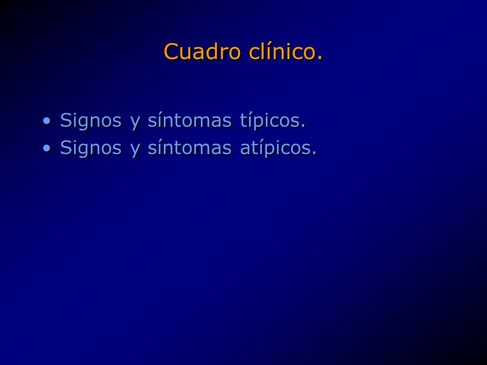 Cuadro clínico. Signos y síntomas típicos. Signos y síntomas atípicos. Signos y síntomas típicos. Signos y síntomas atípicos.