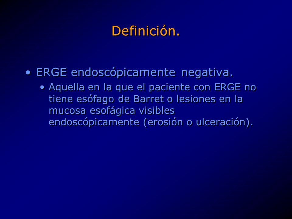 Definición. ERGE endoscópicamente negativa. Aquella en la que el paciente con ERGE no tiene esófago de Barret o lesiones en la mucosa esofágica visibl