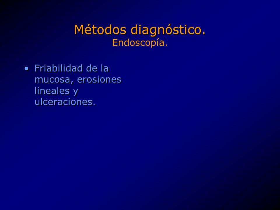 Métodos diagnóstico. Friabilidad de la mucosa, erosiones lineales y ulceraciones. Endoscopía.