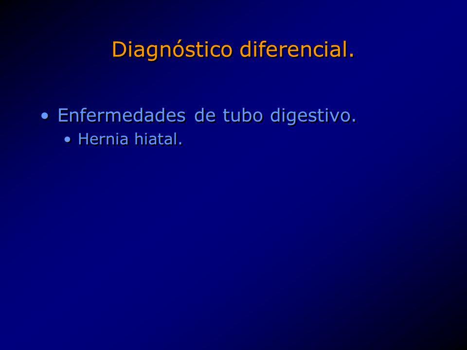 Diagnóstico diferencial. Enfermedades de tubo digestivo. Hernia hiatal. Enfermedades de tubo digestivo. Hernia hiatal.