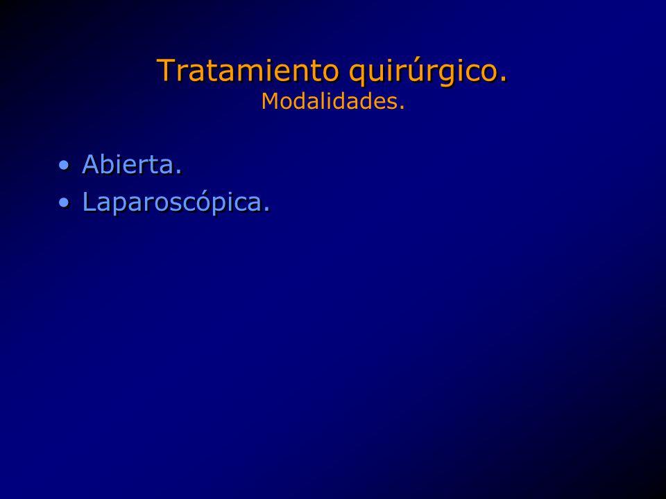 Tratamiento quirúrgico. Abierta. Laparoscópica. Abierta. Laparoscópica. Modalidades.