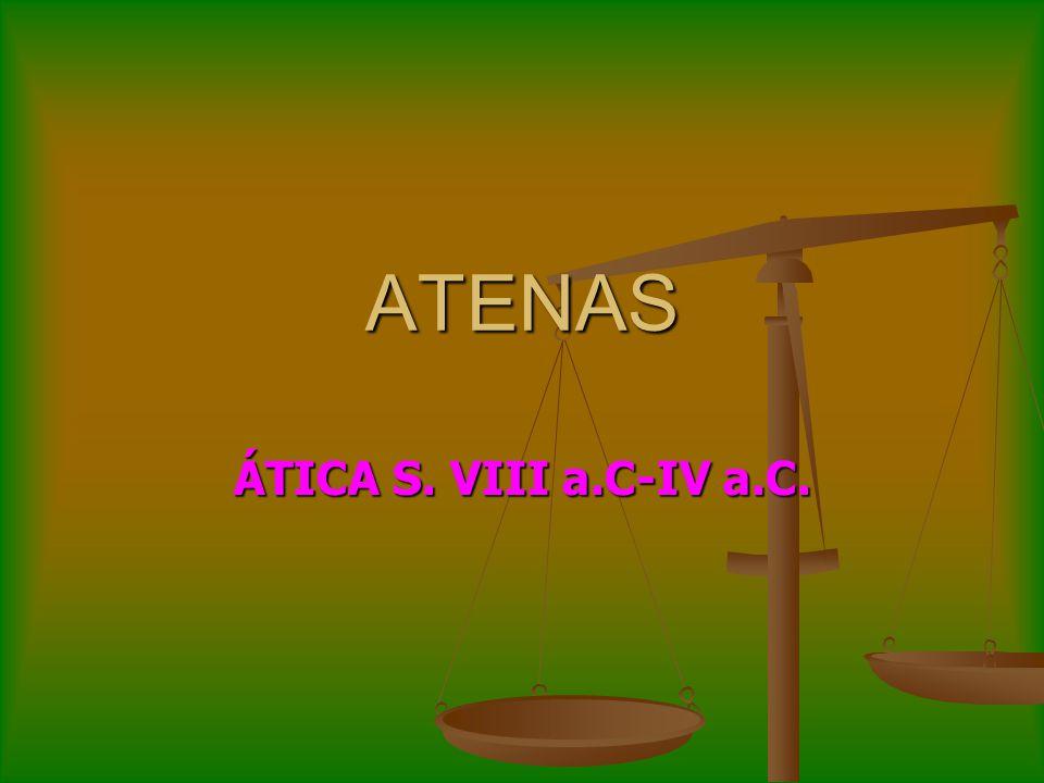 ATENAS ÁTICA S. VIII a.C-IV a.C.