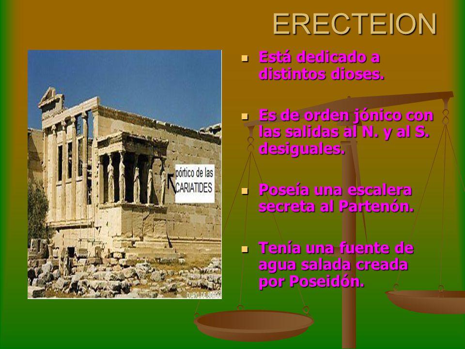 ERECTEION Está dedicado a distintos dioses. Está dedicado a distintos dioses. Es de orden jónico con las salidas al N. y al S. desiguales. Es de orden
