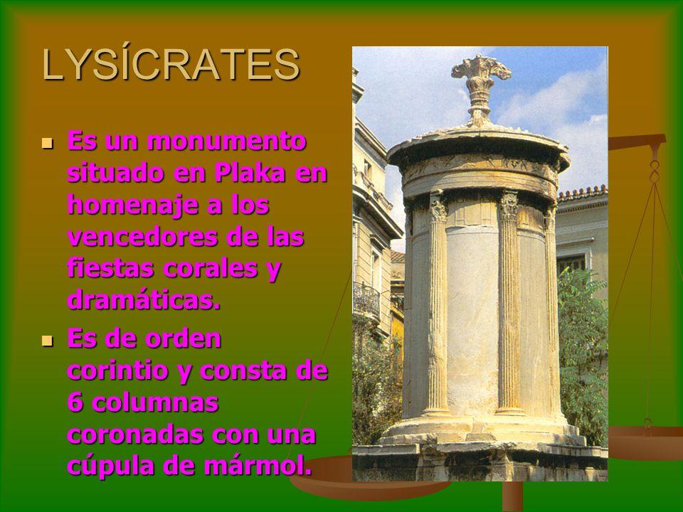 LYSÍCRATES Es un monumento situado en Plaka en homenaje a los vencedores de las fiestas corales y dramáticas. Es un monumento situado en Plaka en home